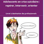 Adolescents en crise suicidaire: repérer, intervenir, orienter